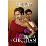 And You Call Yourself a Christian by JOY, E.N., 9781622867509