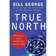 True North : Discover Your Authentic Leadership by George, Bill; Sims, Peter; Gergen, David, 9780787987510