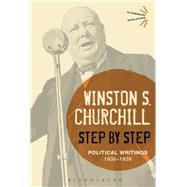 Step By Step Political Writings: 1936-1939 by Churchill, Sir Winston S., 9781472587510