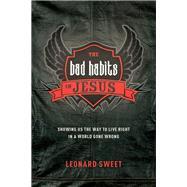 The Bad Habits of Jesus by Sweet, Leonard, 9781496417510
