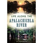 Life Along the Apalachicola River by McClellan, Jim, 9781626197510
