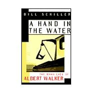 A Hand in the Water: The Many Lies of Albert Walker by Schiller, Bill, 9780002557511