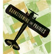 Barnstorming the Prairies by Weems, Jason, 9780816677511