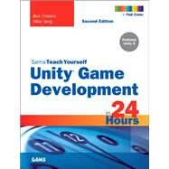 Unity Game Development in 24 Hours, Sams Teach Yourself by Tristem, Ben; Geig, Mike, 9780672337512