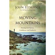 Moving Mountains by Eldredge, John, 9780718037512