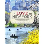 In Love in New York: A Traveler's Guide to the Most Romantic Destinations in the Greatest City in the World by Leffel, Caitlin; Lehman, Jacob, 9780789327512