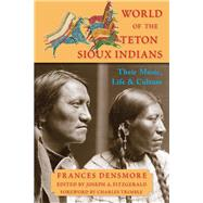 World of the Teton Sioux Indians by Densmore, Frances Theresa; Fitzgerald, Joseph A.; Trimble, Charles, 9781936597512