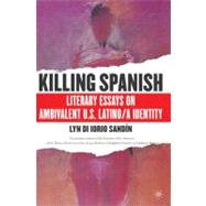 Killing Spanish Literary Essays on Ambivalent U.S. Latino/a Identity by Sandín, Lyn Di Iorio, 9780230617513
