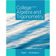 College Algebra and Trigonometry by Ratti, J. S.; McWaters, Marcus S., 9780321867513