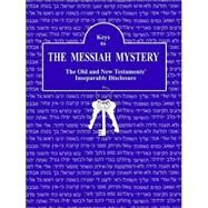 Keys to the Messiah Mystery : A Resource Guidebook for the Messiah Mystery by Bascom, Kay, 9780978717513