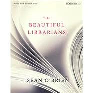 The Beautiful Librarians by O'Brien, Sean, 9781447287513
