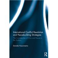 International Conflict Resolution and Peacebuilding Strategies: The Complexities of War and Peace in the Sudans by Nascimento; Daniela, 9781472487513