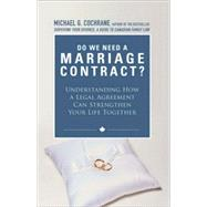 Do You Need a Marriage Contract : Understanding How a Legal Agreement Can Strengthen Your Life Together