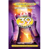 Mission Atomic (The 39 Clues: Doublecross Book 4) by Chadda, Sarwat, 9780545767514