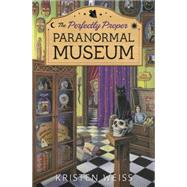 The Perfectly Proper Paranormal Museum by Weiss, Kirsten, 9780738747514