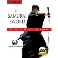 The Samurai Sword: Spirit, Strategy, Techniques by Yoshida, Kohshyu, 9780804837514