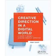 Creative Direction in a Digital World: A Guide to Being a Modern Creative Director by Harrell; Adam, 9781138847514