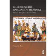 Re-figuring the Ramayana as Theology: A History of Reception in Premodern India by Rao; Ajay K., 9780415687515
