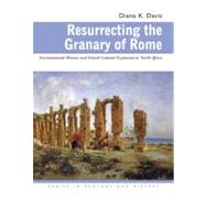 Resurrecting the Granary of Rome : Environmental History and French Colonial Expansion in North Africa by Davis, Diana K., 9780821417515