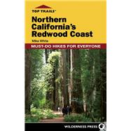 Top Trails: Northern California's Redwood Coast Must-Do Hikes for Everyone by White, Mike, 9780899977515