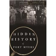 Hidden History of Fort Myers by Williams, Cynthia A.; Patterson, Denége, 9781467137515