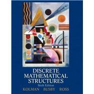 Discrete Mathematical Structures by Kolman, Bernard; Busby, Robert; Ross, Sharon C., 9780132297516