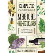 Llewellyn's Complete Formulary of Magical Oils by Heldstab, Celeste Rayne, 9780738727516