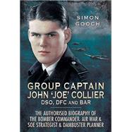 Group Captain John 'Joe' Collier DSO DFC and Bar by Gooch, Simon, 9781473827516