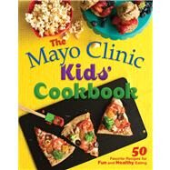 The Mayo Clinic Kids' Cookbook: 50 Favorite Recipes for Fun and Healthy Eating by Mayo Clinic, 9781561487516