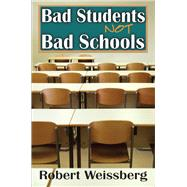 Bad Students, Not Bad Schools by Weissberg,Robert, 9781138507517