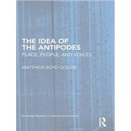 The Idea of the Antipodes: Place, People, and Voices by Goldie; Matthew Boyd, 9781138817517