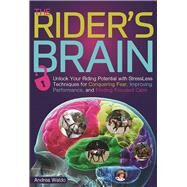 Brain Training for Riders Unlock Your Riding Potential with StressLess Techniques for Conquering Fear, Improving Performance, and Finding Focused Calm by Waldo, Andrea Monsarrat, 9781570767517