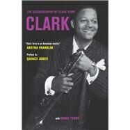 Clark: The Autobiography of Clark Terry by Terry, Clark; Cosby, Bill; Jones, Quincy; Terry, Gwen (CON); Demsey, David, 9780520287518