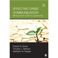 Effective Crisis Communication: Moving from Crisis to Opportunity by Ulmer, Robert R.; Sellnow, Timothy L.; Seeger, Matthew W., 9781452257518