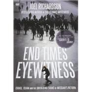 End Times Eyewitness: Israel, Islam and the Unfolding Signs of the Messiah's Return by Richardson, Joel; Richardson, Joel (DRT); Farah, Joseph (PRD); Escobar, George (PRD); Anthony, Philip, 9781938067518