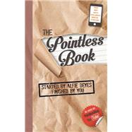 The Pointless Book: Started by Alfie Deyes, Finished by You by Deyes, Alfie, 9780762457519