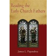 Reading the Early Church Fathers : From the Didache to Nicaea by Papandrea, James, 9780809147519