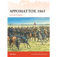 Appomattox 1865 Lee's last campaign by Field, Ron; Hook, Adam, 9781472807519