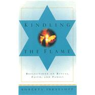 Kindling the Flame: Reflections on Ritual, Faith, and Family by Israeloff, Roberta, 9781501127519