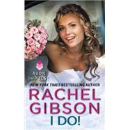 I Do! by Gibson, Rachel, 9780062247520