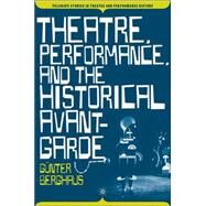 Theatre, Performance, and the Historical Avant-garde by Berghaus, Günter, 9780230617520