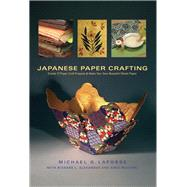 Japanese Paper Crafting by LaFosse, Michael G.; Alexander, Richard L.; Mudarri, Greg, 9780804847520