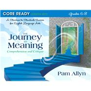 Core Ready Lesson Sets for Grades 6-8 A Staircase to Standards Success for English Language Arts, The Journey to Meaning: Comprehension and Critique by Allyn, Pam, 9780132907521