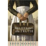 Delivering the Truth by Maxwell, Edith, 9780738747521