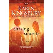 Chasing Sunsets A Novel by Kingsbury, Karen, 9781451687521