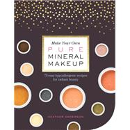 Make Your Own Pure Mineral Makeup by Anderson, Heather, 9781612127521