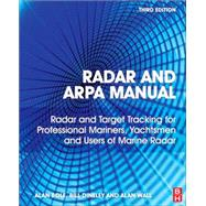 Radar and ARPA Manual: Radar, AIS and Target Tracking for Marine Radar Users by Bole, Alan; Dineley, W O; Wall, Alan D., 9780080977522