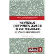 Migration and Environmental Change in the West African Sahel: Why Capabilities and Aspirations Matter by van der Land; Victoria, 9781138217522