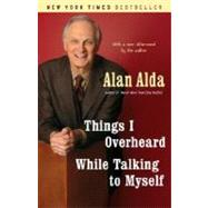 Things I Overheard While Talking to Myself by ALDA, ALAN, 9780812977523
