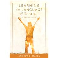 Learning the Language of the Soul by Mayes, Andrew D., 9780814647523
